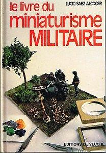 Le livre du miniaturisme militaire, Lucio Saez Alcocer, Editions de Vecchi 1979.