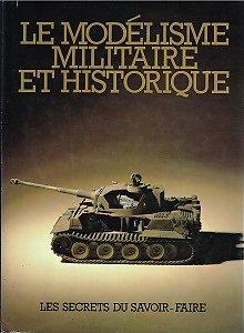 Le modélisme militaire et historique, Gründ 1983.