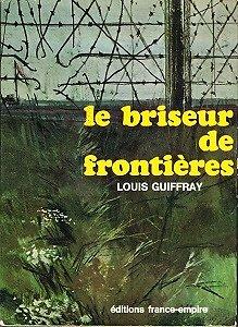 Le briseur de frontières, Louis Guiffray, Editions France-empire 1967.