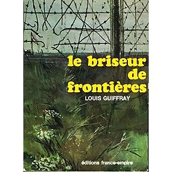 Le briseur de frontières, Louis Guiffray, Editions France-empire 1967.