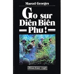 Go sur Diên Biên Phu, Marcel Georges, Editions France Empire 1992.