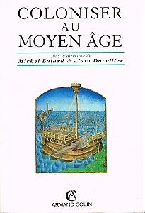 Coloniser au Moyen-Age, sous la direction de Michel Balard et Alain Ducelier, Armand Colin 1995.
