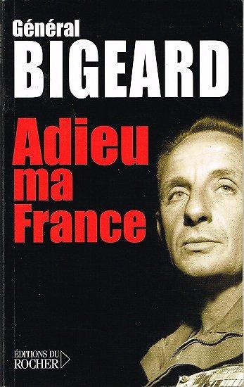 Adieu ma France, Général Bigeard, Editions du Rocher 2006.