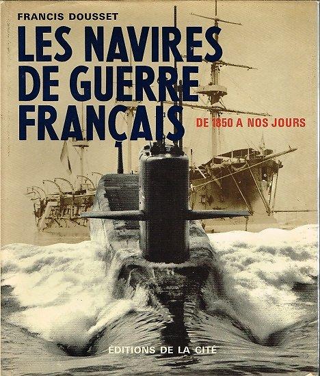 Les navires de guerre français de 1850 à nos jours, Francis Doucet, Editions de la Cité 1975