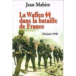 La Waffen SS dans la bataille de France, Jean Mabire, Editions Grancher 2005.