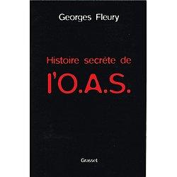 Histoire secrète de l'O.A.S, Georges Fleury, Grasset 2002.