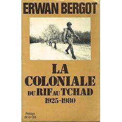 La coloniale du Rif au Tchad, Erwan Bergot, Presses de la Cité 1982.