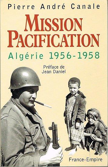 Mission Pacification, Algérie 1956-1958, Pierre André Canale, France-Empire 1998.