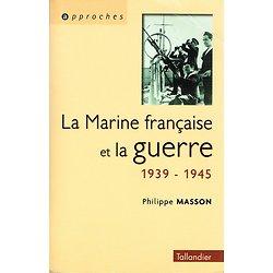 La marine française et la guerre 1939-1945, Philippe Masson, Tallandier 2000.
