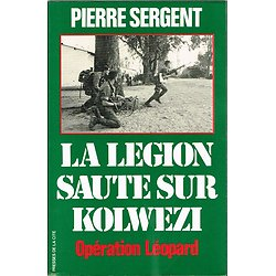 La légion saute sur Kolwezi, Pierre Sergent, Presses de la Cité 1978.