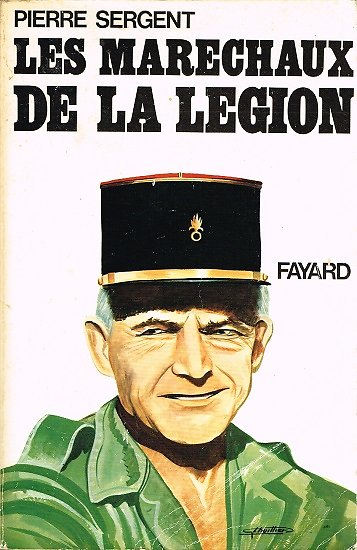 Les maréchaux de la Légion, Pierre Sergent, Fayard 1977.