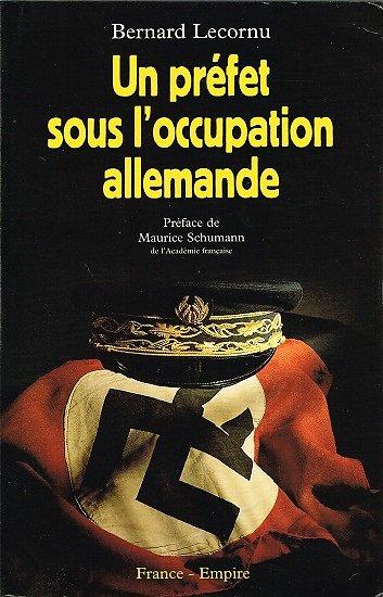 Un préfet sous l'occupation allemande, Bernard Lecornu, France-Empire 1997.