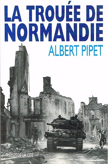 La trouée de Normandie, Albert Pipet, Presses de la Cité 1994.