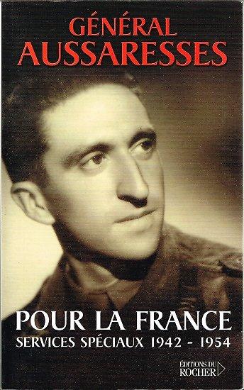 Pour la France,services spéciaux 1942-1954, Général Aussaresses, Editions du Rocher 2001