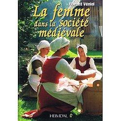 La femme dans la société médiévale, Florent Véniel, Heimdal 2012.