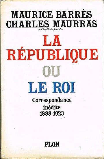 La République ou le Roi, Maurice Barrès, Charles Maurras, Plon 1970.