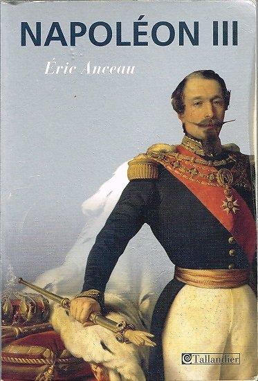 Napoléon III, Eric Anceau, Tallandier 2008.