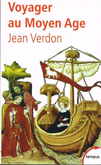 Voyager au Moyen-Age, Jean Verdon, Perrin Tempus 2003.