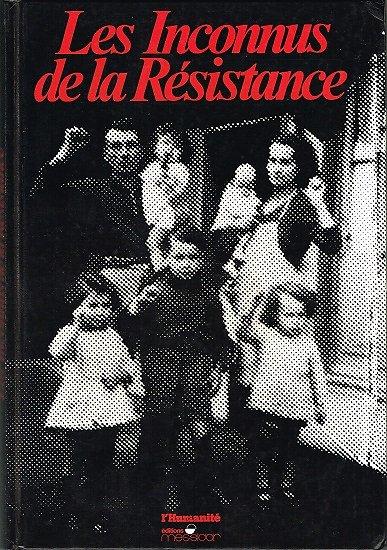 Les inconnus de la Résistance, éditions Messidor 1984.