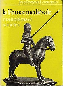 La France médiévale, Institutions et sociétés, Jean François Lemarignier, Armand Colin Collection U 1970.