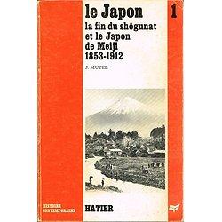 Le Japon, la fin du shôgunat et le Japon de Meiji 1853-1912, Jacques Mutel, Hatier 1978.