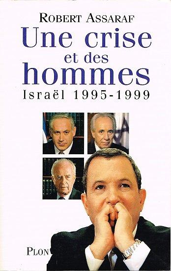 Une crise et des hommes, Israël 1995-1999, Robert Assaraf, Plon 1999.