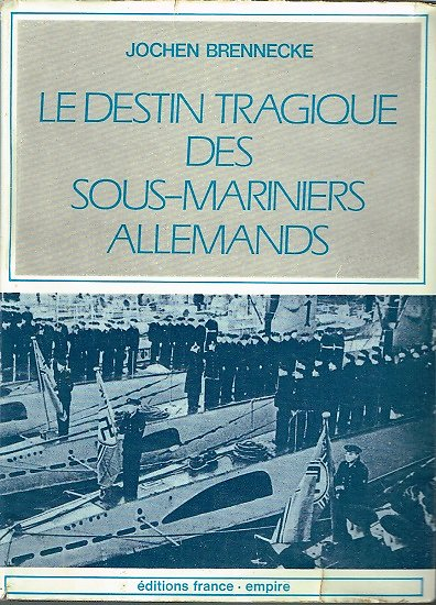 Le destin tragique des sous-mariniers allemands, Jochen Brennecke, Editions France-empire 1974