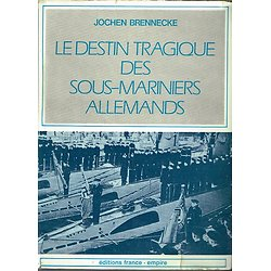 Le destin tragique des sous-mariniers allemands, Jochen Brennecke, Editions France-empire 1974