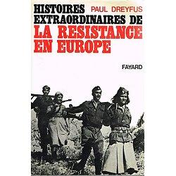 Histoires extraordinaires de la résistance en Europe, Paul Dreyfus, Fayard 1984.