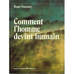 Comment l'homme devint humain, Roger Garaudy, Editions J.A 1979