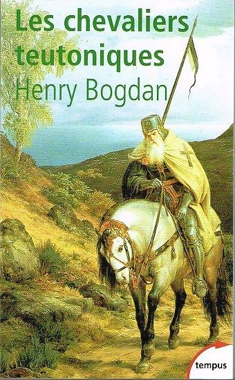 Les chevaliers teutoniques, Henry Bogdan, Perrin Tempus 2002.