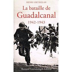 La bataille de Guadalcanal, Henri Ortholan, Bernard Giovanangeli Editeur, 2010.