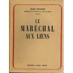 Le Maréchal aux liens, Jean Tracou, Editions André Bonne 1948.