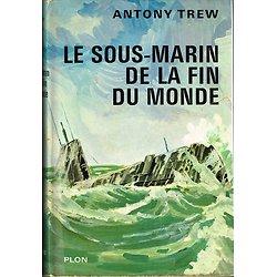 Le sous-marin de la fin du monde, Antony Trew, Plon 1963.