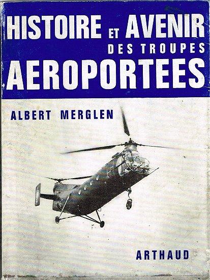 Histoire et avenir des troupes aéroportées, Albert Merglen, Arthaud 1968.