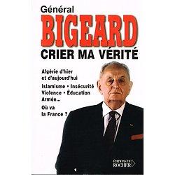 Crier ma vérité, Général Bigeard, Editions du Rocher 2002.