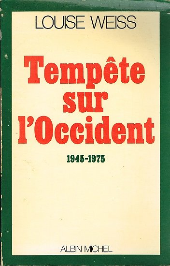 Tempête sur l'Occident 1945-1975, Louise Weiss, Albin Michel 1981.