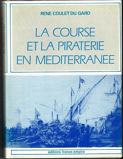 La course et la piraterie en Méditerranée, René Coulet du Gard, Editions France-Empire 1980.