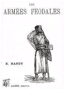 Les armées féodales, E. Hardy, Lacour/Rediviva 1996.