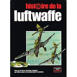 Histoire de la Luftwaffe, Tony Wood, Bill Gunston, Elsevier1980.