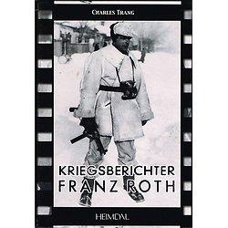 Kriegsberichter Franz Roth, Charles Trang, Heimdal 2008.