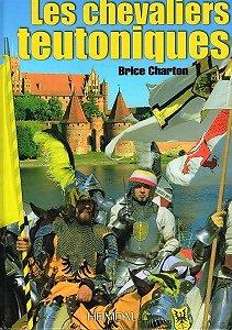 Les chevaliers teutoniques, Brice Charton, Heimdal 2010.