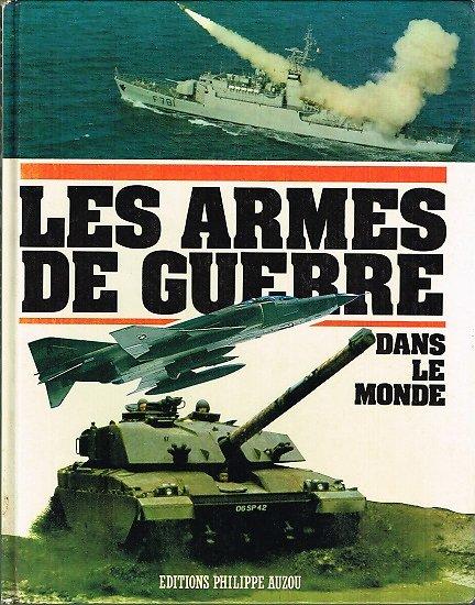 Les armes de guerre, collectif, éditions Philippe Auzou 1985.