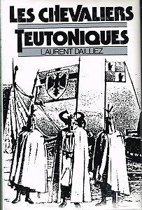 Les chevaliers teutoniques, Laurent Dailliez, Librairie Académique Perrin 1979.