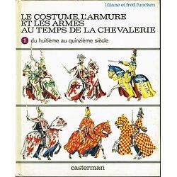 Le costume , l'armure et les armes au temps de la chevalerie, Liliale et Fred Funcken, Casterman 1977.