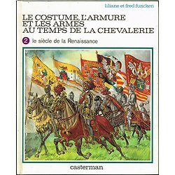 Le costume, l'armure et les armes au temps de la chevalerie, Liliane et Fred Funcken, Casterman 1978.