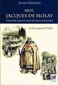 Moi, Jacques de Molay, dernier Grand Maître des Templiers,  Alains Desgris, Editions Véga 2009.