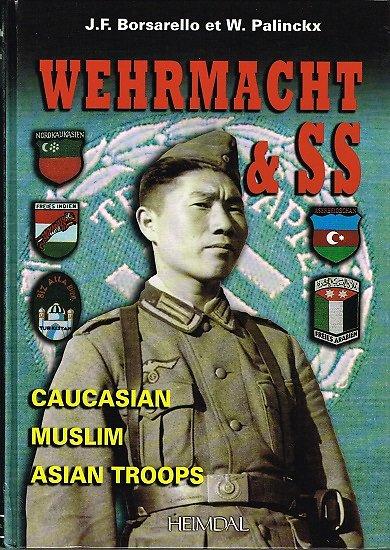 Wehrmacht & SS, Caucasian, Muslim, Asian Troops, J.F Borsarello, W Palinckx, Heimdal 2007.
