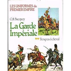 La Garde Impériale, T2 : Troupes à cheval, Cdt Bucquoy, Jacques Grancher Editeur 1977.