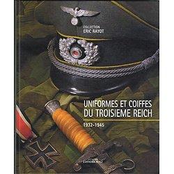 Uniformes et coiffes du Troisième Reich, Eric Rayot, Editions Hirle 2006.